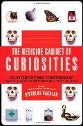 Medicine Cabinet of Curiosities: An Unconventional Compendium of Health Facts and Oddities, from Asthmatic Mice to Plants that Can Kill, The