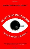 Spy In The Coffee Machine: The End of Privacy as We Know it, The