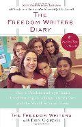 Freedom Writers Diary : How a Teacher and 150 Teens Used Writing to Change Themselves and the World Around Them, The