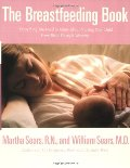 Breastfeeding Book: Everything You Need to Know About Nursing Your Child from Birth Through Weaning, The