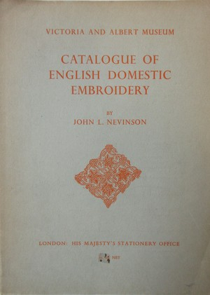 Catalogue of English Domestic Embroidery of the Sixteenth and Seventeenth Centuries