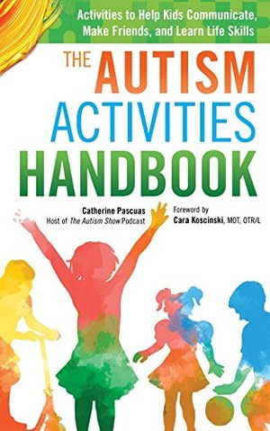 Autism Activities Handbook: Activities to Help Kids Communicate, Make Friends, and Learn Life Skills (Autism Spectrum Disorder, Autism Books), The