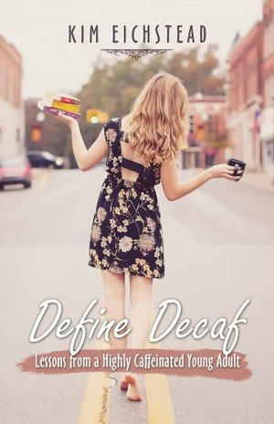 Define Decaf: Lessons From a Highly Caffeinated Young Adult