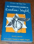 Advanced Guide to Enochian Magick: A Complete Manual of Angelic Magick (Llewellyn's high magick series), An