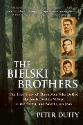 Bielski brothers : the true story of three men who defied the Nazis, built a village in the forest, and saved 1,200 Jews