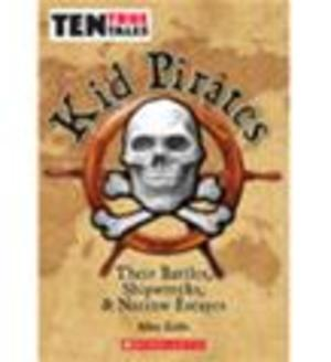 Kid Pirates: Their Battles, Shipwrecks, & Narrow Escapes