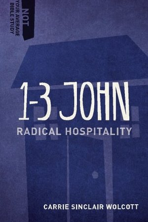 1-3 John: Radical Hospitality (Not Your Average Bible Study)