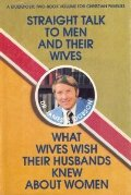 Straight Talk to Men and Their Wives;  What Wives Wish Their Husbands Knew About Women