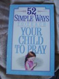 52 Simple Ways to Teach Your Child to Pray