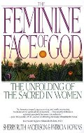 Feminine Face of God: The Unfolding of the Sacred in Women, The