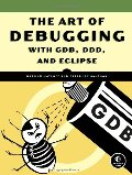 Art of Debugging with GDB, DDD, and Eclipse, The