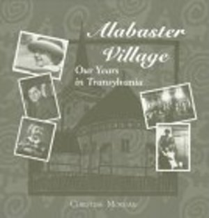 Alabaster Village: Our Years in Transylvania