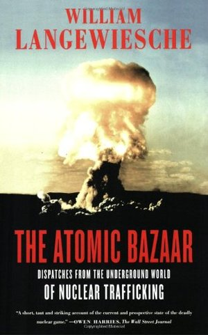 Atomic Bazaar: Dispatches from the Underground World of Nuclear Trafficking, The