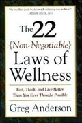 22 Non-Negotiable Laws of Wellness: Feel, Think, and Live Better Than You Ever Thought Possible, The