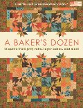 Baker's Dozen: 13 Quilts from Jelly Rolls, Layer Cakes, and More From the Staff at That Patchwork Place, A
