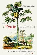 Fruit Hunters: A Story of Nature, Adventure, Commerce, and Obsession, The