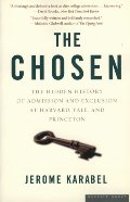 Chosen: The Hidden History of Admission and Exclusion at Harvard, Yale, and Princeton, The