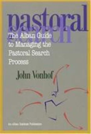Alban Guide to Managing the Pastoral Search Process, The