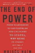 End of Power: From Boardrooms to Battlefields and Churches to States, Why Being In Charge Isn't What It Used to Be, The