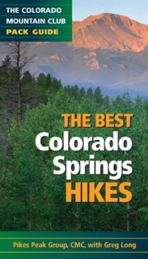 Best Colorado Springs Hikes (Colorado Mountain Club Pack Guides), The