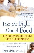 Take the Fight Out of Food: How to Prevent and Solve Your Child's Eating Problems