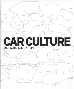 CAR CULTURE / DAS AUTO ALS SKULPTUR