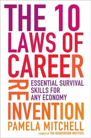 10 Laws of Career Reinvention: Essential Survival Skills for Any Economy, The