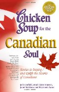 Chicken Soup for the Canadian Soul: Stories to Inspire and Uplift the Hearts of Canadians