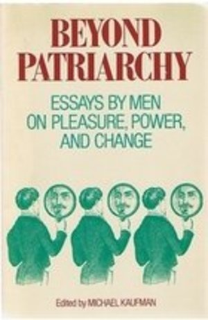 Beyond Patriarchy: Essays by Men on Pleasure, Power, and Change