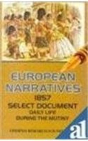 European Narratives : Daily Life During The Mutiny: 1857 Select Document