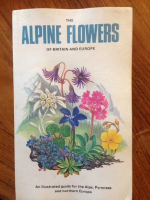 Alpine Flowers of Britain and Europe (Collins Field Guide)