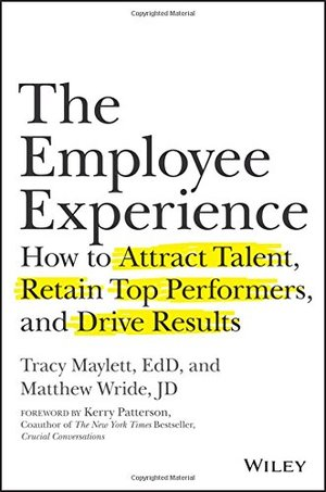 Employee Experience: How to Attract Talent, Retain Top Performers, and Drive Results, The