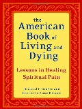 American Book of Living and Dying: Lessons in Healing Spiritual Pain, The