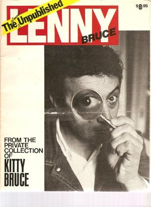 Almost Unpublished Lenny Bruce: From the Private Collection of Kitty Bruce, The