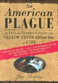 American Plague: The True and Terrifying Story of the Yellow Fever Epidemic of 1793 (Newbery Honor Book), An