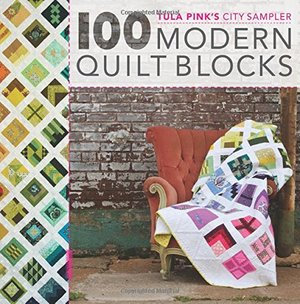 100 Modern Quilt Blocks (Tula Pink's City Sampler: )
