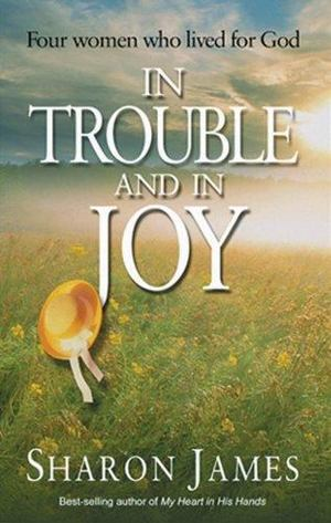 In Trouble and in Joy - Four Women Who Lived for God