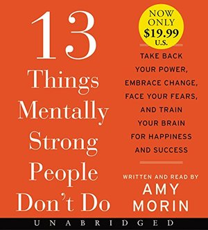 13 Things Mentally Strong People Don't Do Low Price CD: Take Back Your Power, Embrace Change, Face Your Fears, and Train Your Brain for Happiness and Success