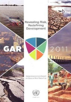 2011 Global Assessment Report on Disaster Risk Reduction: Revealing Risk, Redefining Development