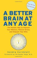 Better Brain at Any Age: The Holistic Way to Improve Your Memory, Reduce Stress, and Sharpen Your Wits, A