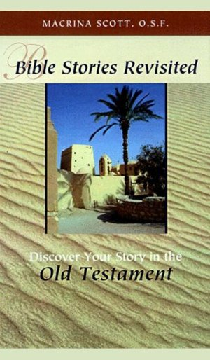 Bible Stories Revisited: Discover Your Story in the Old Testament (Spiritual Growth in the Scriptures)
