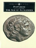 Age of Alexander: Nine Greek Lives (Penguin Classics), The