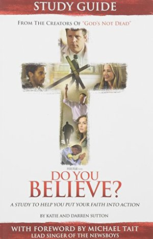 Do You Believe?: A Study to Help you Put Your Faith into Action (2 Kits & 14 Study Guides Available)