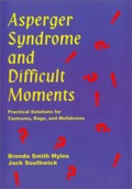 Asperger Syndrome and Difficult Moments: Practical Solutions for Tantrums, Rage, and Meltdowns