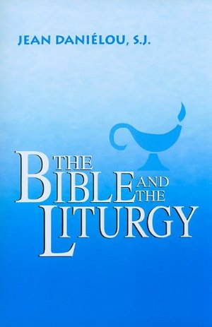 Bible and the Liturgy (Liturgical Studies (University of Notre Dame)), The