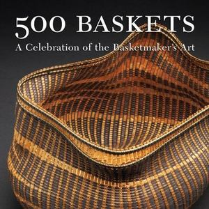 500 baskets : a celebration of the basketmaker's art