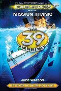 39 Clues: Doublecross Book 1: Mission Titanic, The