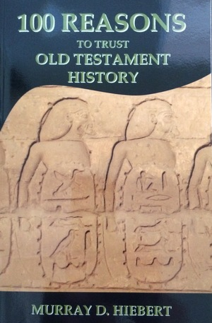 100 Reasons to Trust Old Testament History