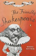 Friendly Shakespeare: A Thoroughly Painless Guide to the Best of the Bard, The