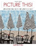 Picture This!: Applique Pictorial Quilts--From Photo to Fabric